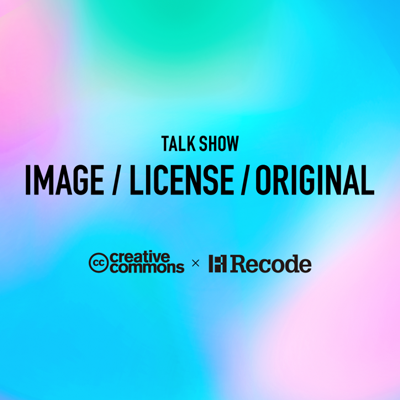 Creative Commons Japan×Recode TALK SHOW「IMAGE / LICENSE / ORIGINAL 」
